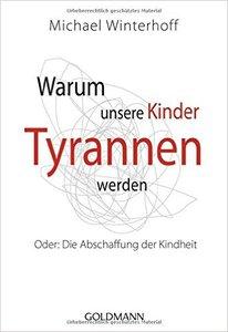 Michael Winterhoff – Warum unsere Kinder Tyrannen werden